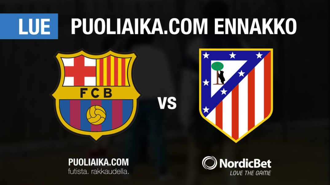 Puoliaika.com ennakko: FC Barcelona - Atletico Madrid